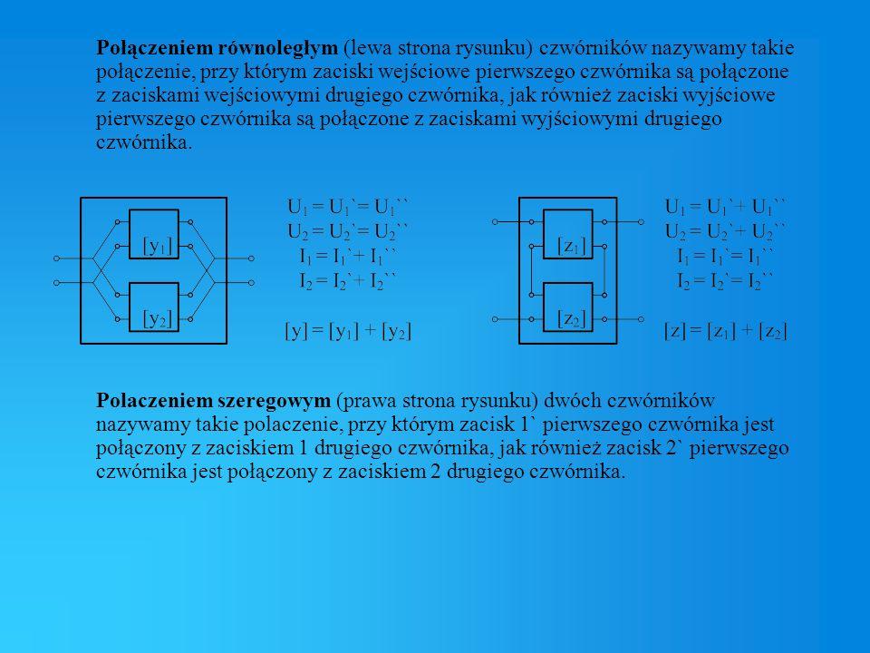 Połączeniem równoległym (lewa strona rysunku) czwórników nazywamy takie połączenie, przy którym zaciski wejściowe pierwszego czwórnika są połączone z