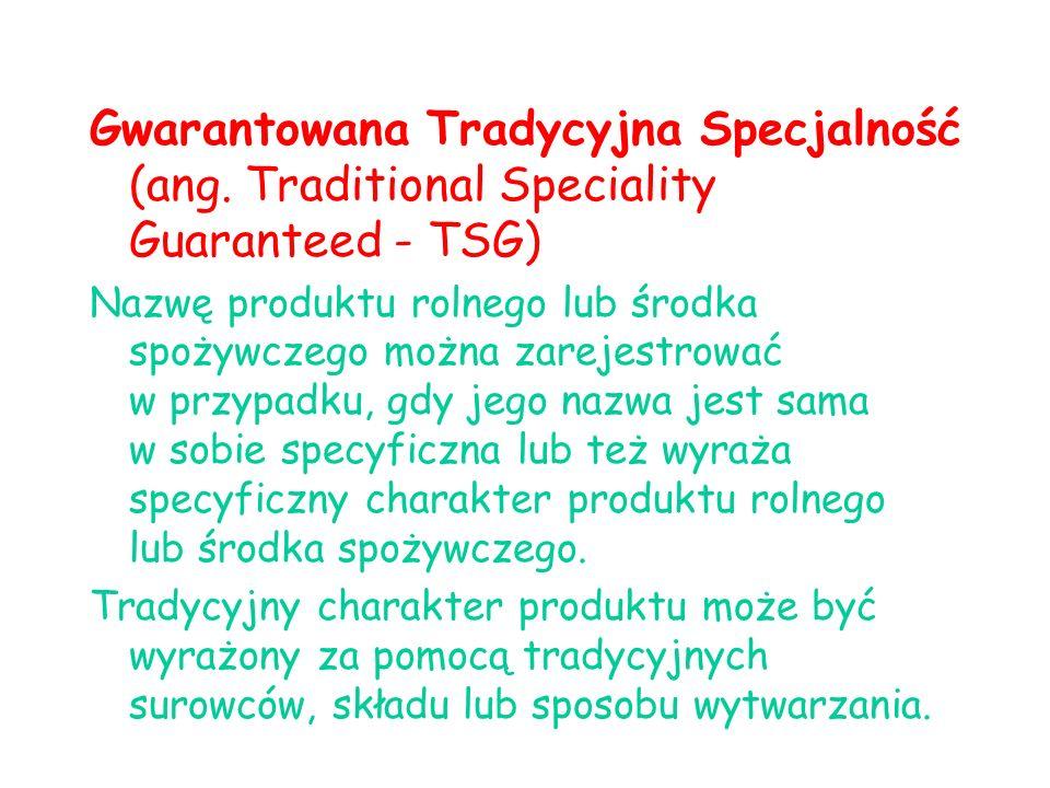 Gwarantowana Tradycyjna Specjalność (ang. Traditional Speciality Guaranteed - TSG) Nazwę produktu rolnego lub środka spożywczego można zarejestrować w
