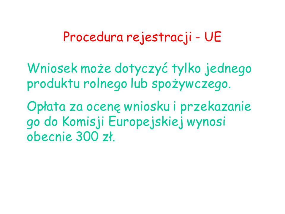 Procedura rejestracji - UE Wniosek może dotyczyć tylko jednego produktu rolnego lub spożywczego. Opłata za ocenę wniosku i przekazanie go do Komisji E