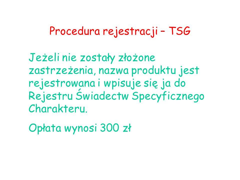 Procedura rejestracji – TSG Jeżeli nie zostały złożone zastrzeżenia, nazwa produktu jest rejestrowana i wpisuje się ja do Rejestru Świadectw Specyficznego Charakteru.