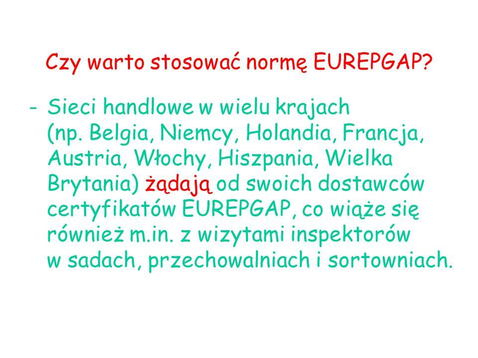 Czy warto stosować normę EUREPGAP? -Sieci handlowe w wielu krajach (np. Belgia, Niemcy, Holandia, Francja, Austria, Włochy, Hiszpania, Wielka Brytania