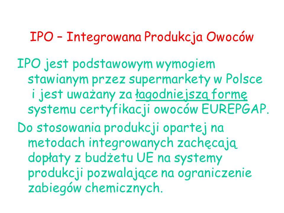 IPO – Integrowana Produkcja Owoców IPO jest podstawowym wymogiem stawianym przez supermarkety w Polsce i jest uważany za łagodniejszą formę systemu certyfikacji owoców EUREPGAP.