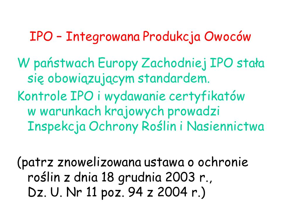IPO – Integrowana Produkcja Owoców W państwach Europy Zachodniej IPO stała się obowiązującym standardem. Kontrole IPO i wydawanie certyfikatów w warun
