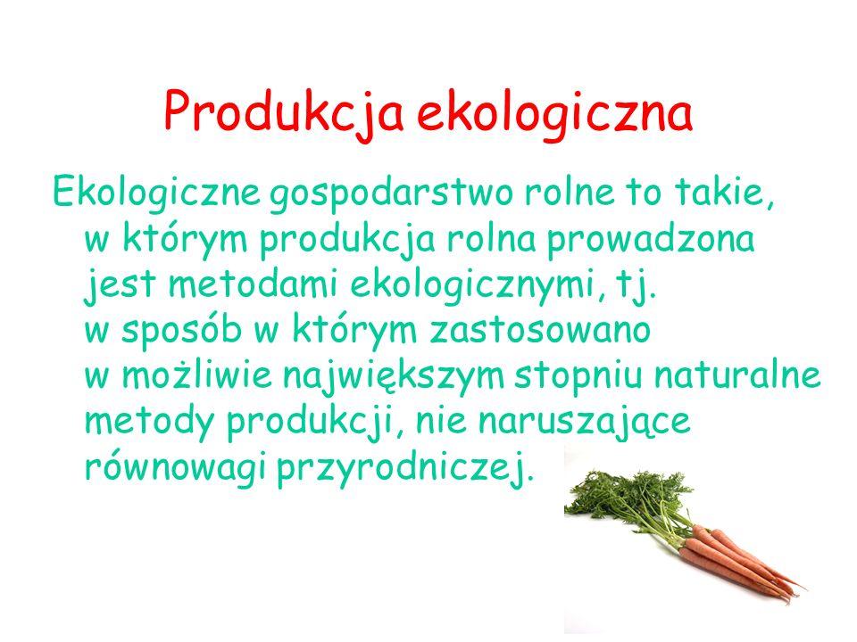 Produkcja ekologiczna Ekologiczne gospodarstwo rolne to takie, w którym produkcja rolna prowadzona jest metodami ekologicznymi, tj.