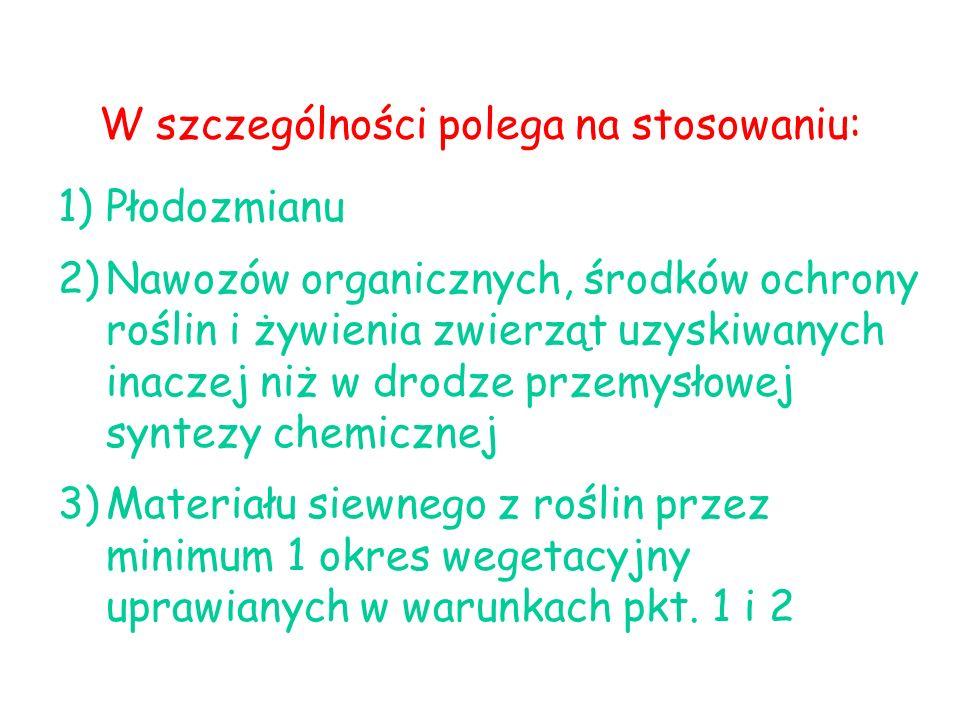 1)Płodozmianu 2)Nawozów organicznych, środków ochrony roślin i żywienia zwierząt uzyskiwanych inaczej niż w drodze przemysłowej syntezy chemicznej 3)M