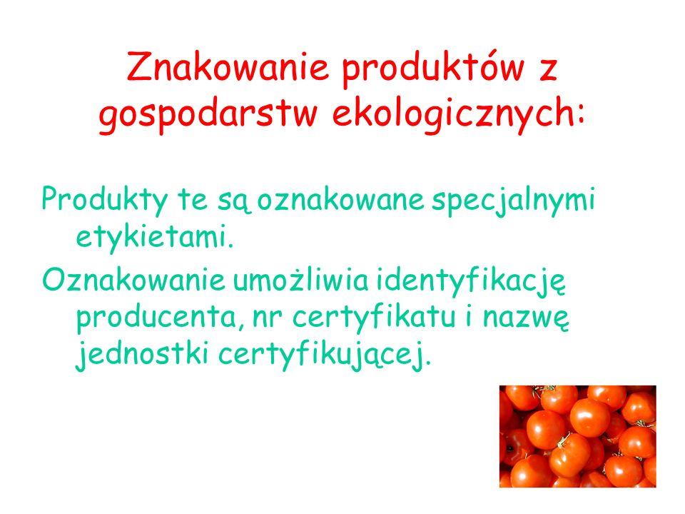 Znakowanie produktów z gospodarstw ekologicznych: Produkty te są oznakowane specjalnymi etykietami. Oznakowanie umożliwia identyfikację producenta, nr