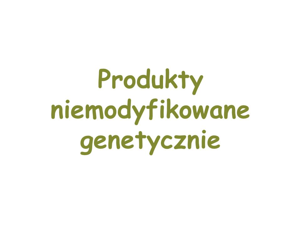 Produkty niemodyfikowane genetycznie