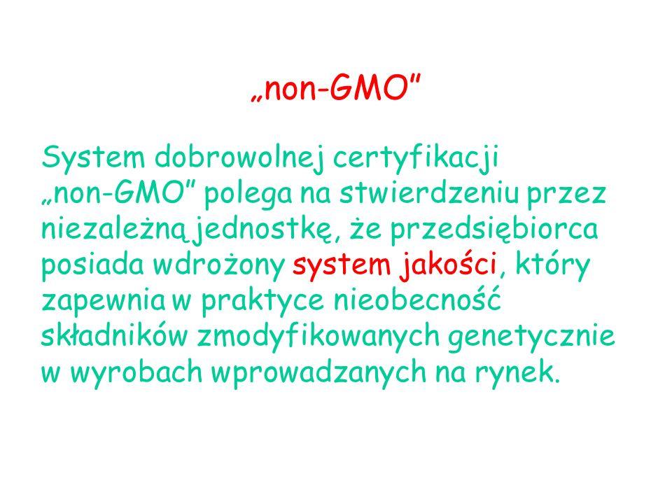 System dobrowolnej certyfikacji non-GMO polega na stwierdzeniu przez niezależną jednostkę, że przedsiębiorca posiada wdrożony system jakości, który zapewnia w praktyce nieobecność składników zmodyfikowanych genetycznie w wyrobach wprowadzanych na rynek.