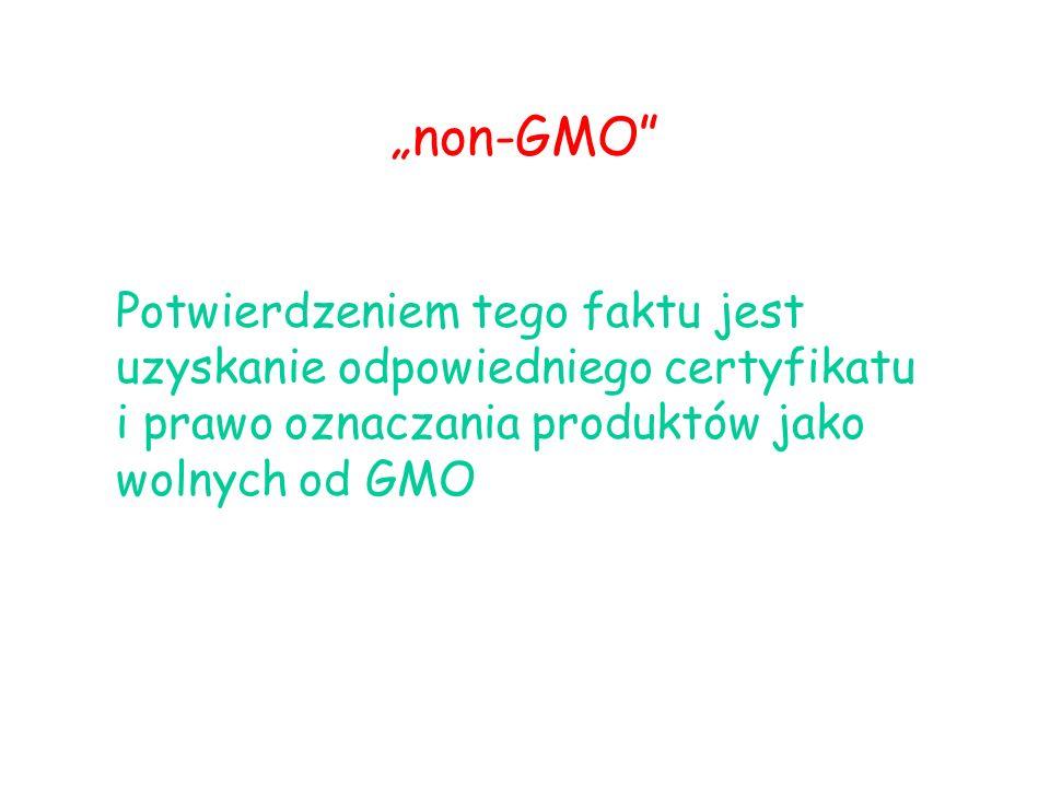 Potwierdzeniem tego faktu jest uzyskanie odpowiedniego certyfikatu i prawo oznaczania produktów jako wolnych od GMO non-GMO
