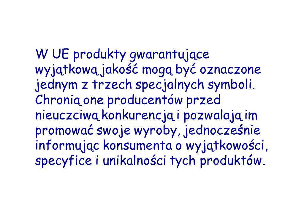 W UE produkty gwarantujące wyjątkową jakość mogą być oznaczone jednym z trzech specjalnych symboli. Chronią one producentów przed nieuczciwą konkurenc