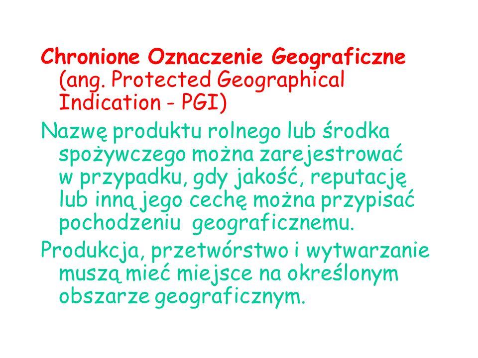 Chronione Oznaczenie Geograficzne (ang. Protected Geographical Indication - PGI) Nazwę produktu rolnego lub środka spożywczego można zarejestrować w p