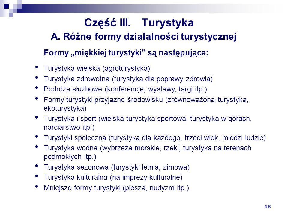 16 Część III. Turystyka Turystyka wiejska (agroturystyka) Turystyka zdrowotna (turystyka dla poprawy zdrowia) Podróże służbowe (konferencje, wystawy,