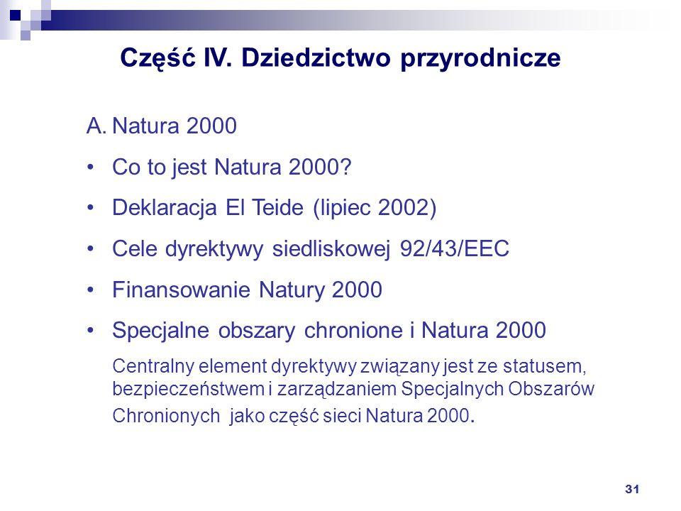 31 Część IV. Dziedzictwo przyrodnicze A.Natura 2000 Co to jest Natura 2000? Deklaracja El Teide (lipiec 2002) Cele dyrektywy siedliskowej 92/43/EEC Fi