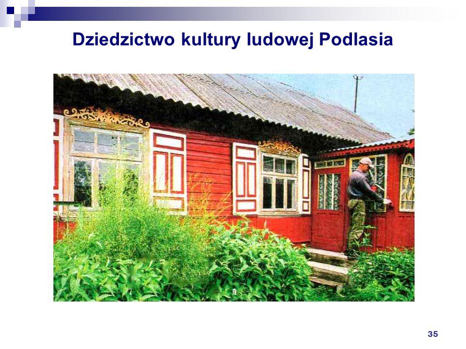 35 Dziedzictwo kultury ludowej Podlasia