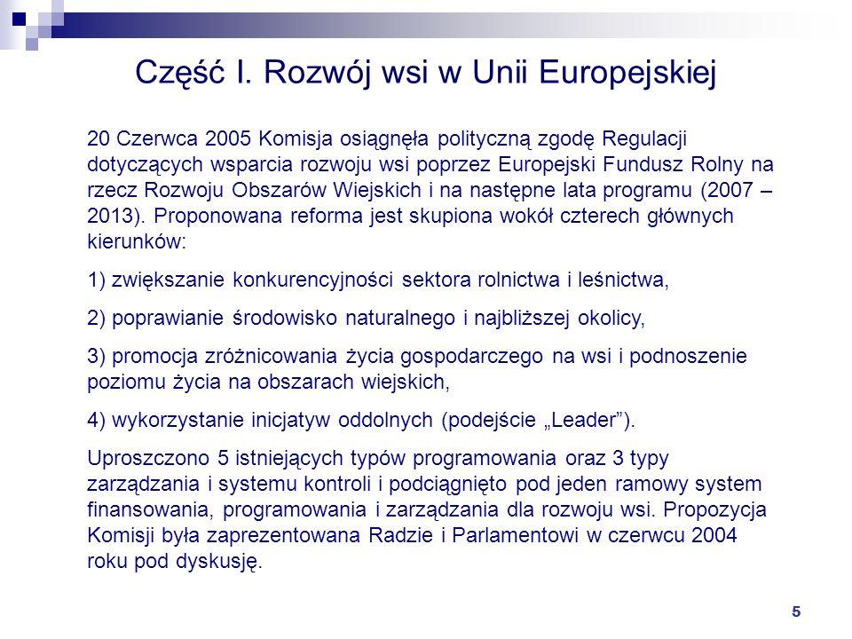 5 Część I. Rozwój wsi w Unii Europejskiej 20 Czerwca 2005 Komisja osiągnęła polityczną zgodę Regulacji dotyczących wsparcia rozwoju wsi poprzez Europe