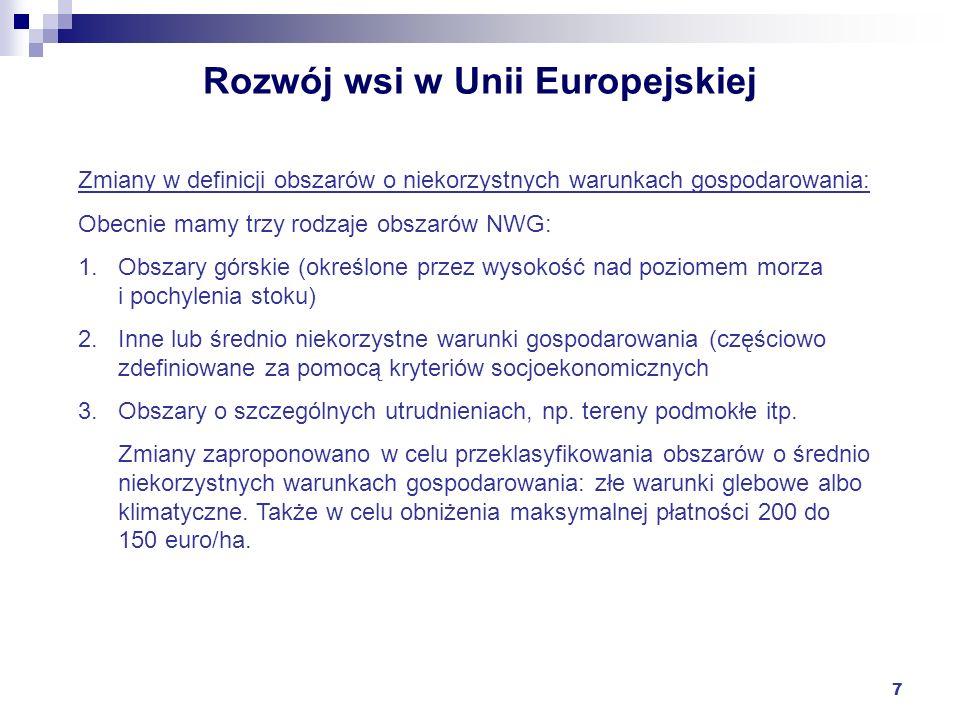 7 Rozwój wsi w Unii Europejskiej Zmiany w definicji obszarów o niekorzystnych warunkach gospodarowania: Obecnie mamy trzy rodzaje obszarów NWG: 1.Obsz