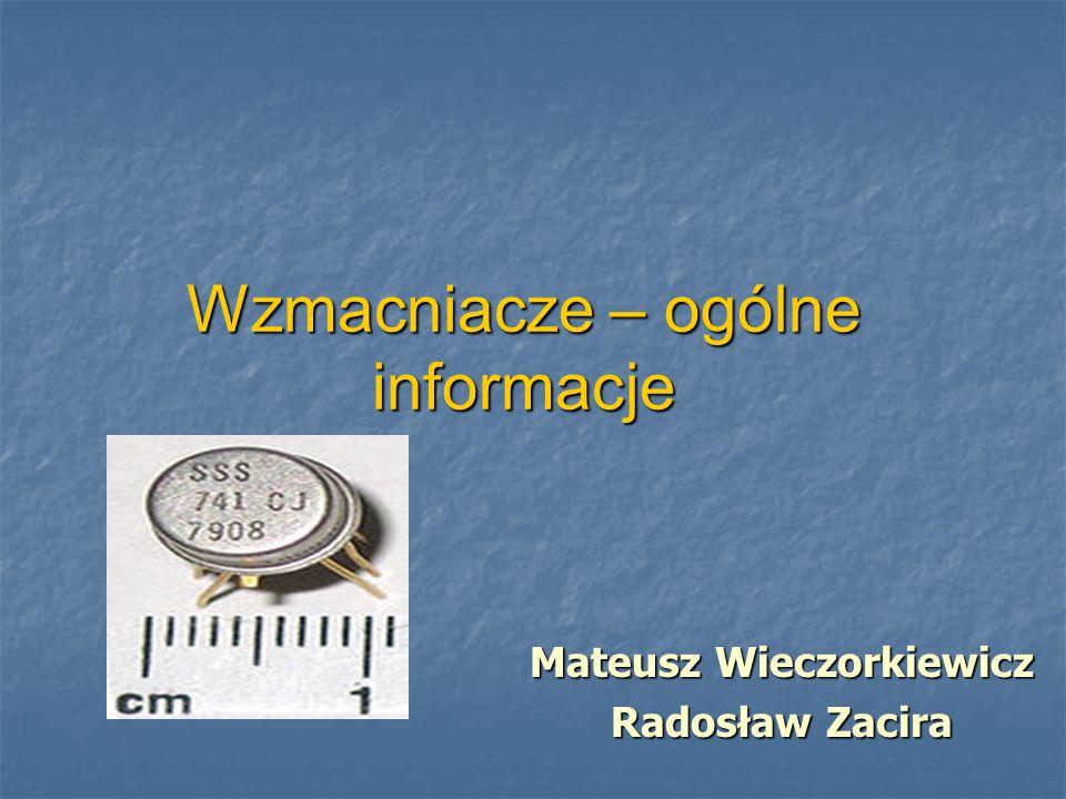 Wzmacniacze – ogólne informacje Mateusz Wieczorkiewicz Radosław Zacira