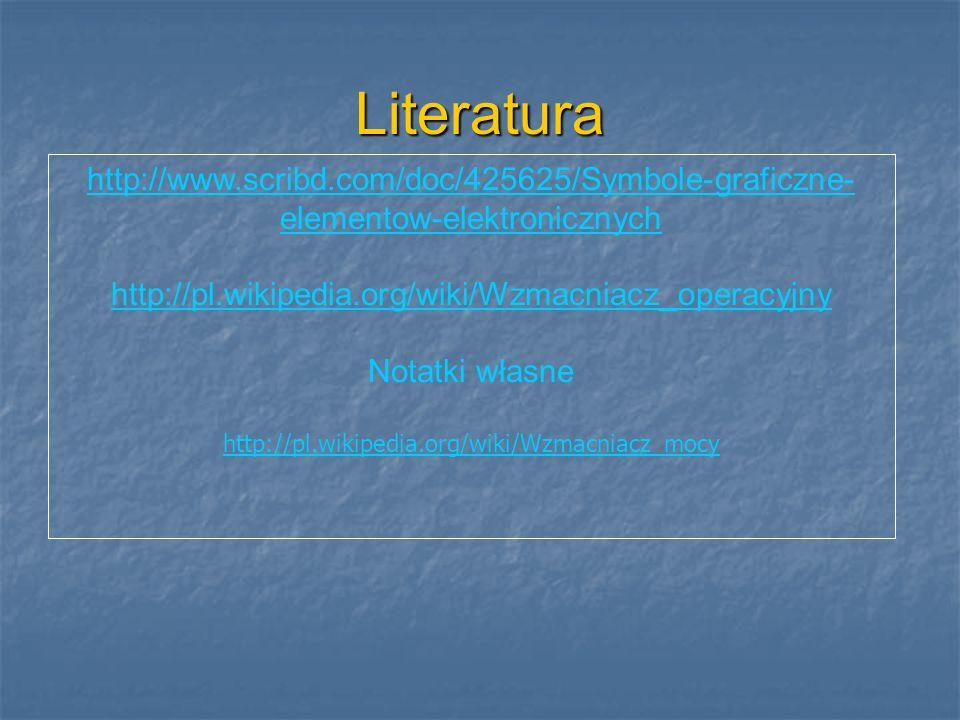 Literatura http://www.scribd.com/doc/425625/Symbole-graficzne- elementow-elektronicznych http://pl.wikipedia.org/wiki/Wzmacniacz_operacyjny Notatki własne http://pl.wikipedia.org/wiki/Wzmacniacz_mocy