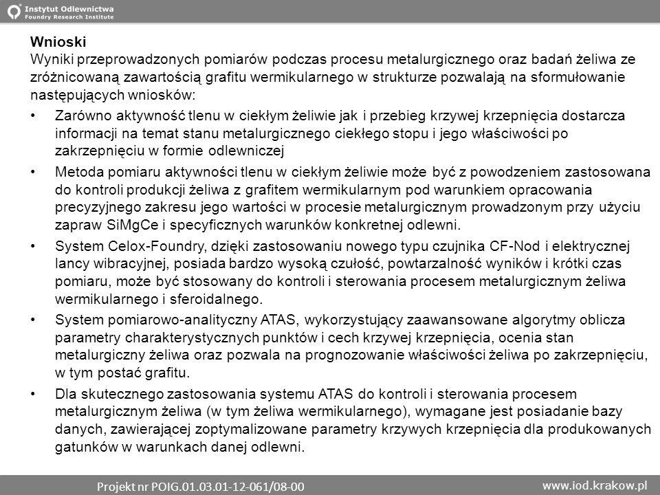 www.iod.krakow.pl Wnioski Wyniki przeprowadzonych pomiarów podczas procesu metalurgicznego oraz badań żeliwa ze zróżnicowaną zawartością grafitu wermi