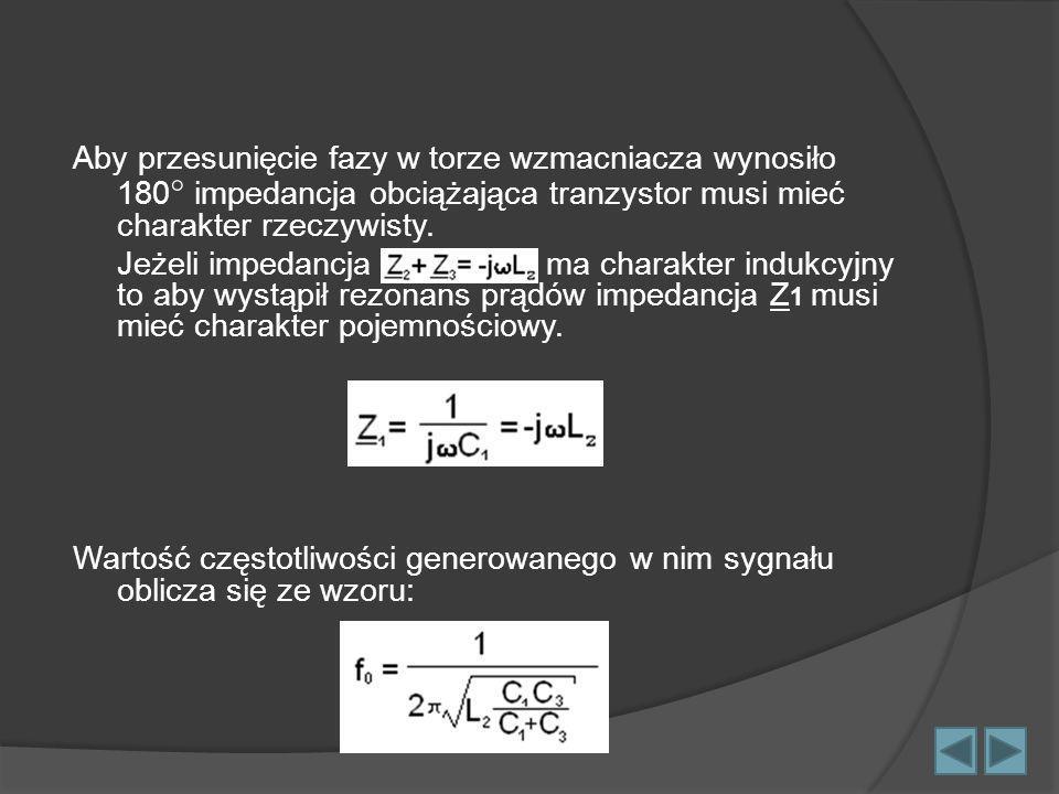 Aby przesunięcie fazy w torze wzmacniacza wynosiło 180 impedancja obciążająca tranzystor musi mieć charakter rzeczywisty. Jeżeli impedancja ma charakt