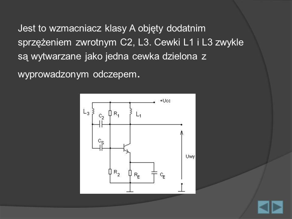 Jest to wzmacniacz klasy A objęty dodatnim sprzężeniem zwrotnym C2, L3. Cewki L1 i L3 zwykle są wytwarzane jako jedna cewka dzielona z wyprowadzonym o