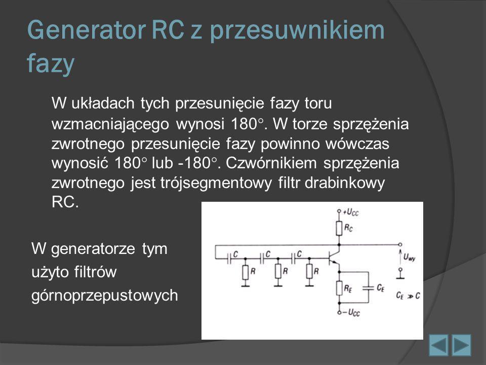 Generator RC z przesuwnikiem fazy W układach tych przesunięcie fazy toru wzmacniającego wynosi 180. W torze sprzężenia zwrotnego przesunięcie fazy pow