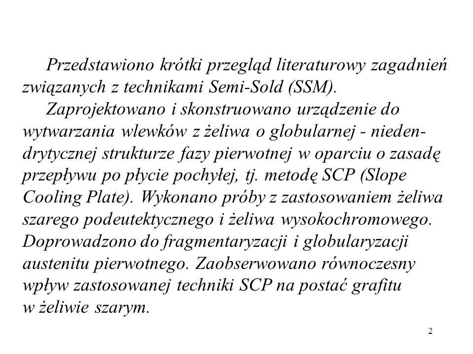 Przedstawiono krótki przegląd literaturowy zagadnień związanych z technikami Semi-Sold (SSM). Zaprojektowano i skonstruowano urządzenie do wytwarzania