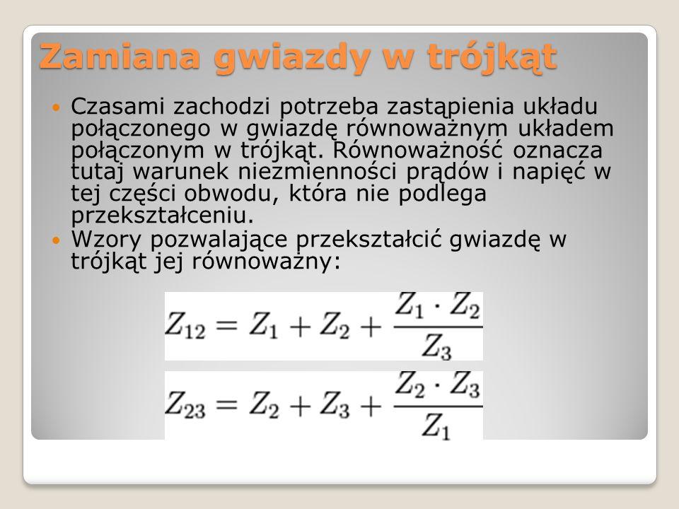 Zamiana gwiazdy w trójkąt Czasami zachodzi potrzeba zastąpienia układu połączonego w gwiazdę równoważnym układem połączonym w trójkąt. Równoważność oz