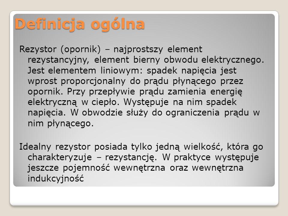 Definicja ogólna Rezystor (opornik) – najprostszy element rezystancyjny, element bierny obwodu elektrycznego. Jest elementem liniowym: spadek napięcia