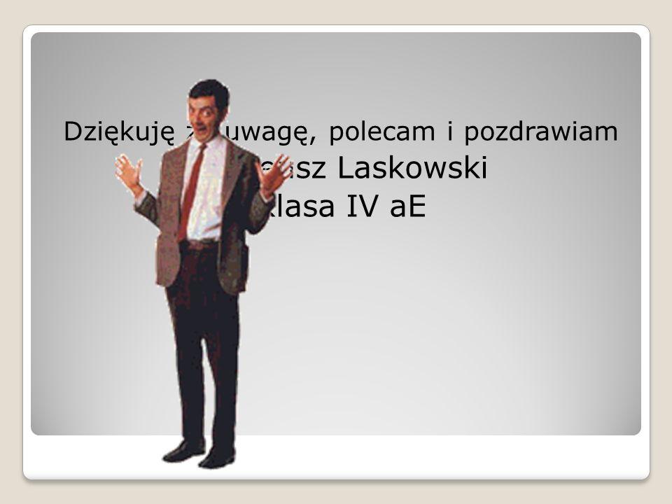 Dziękuję za uwagę, polecam i pozdrawiam Mateusz Laskowski Klasa IV aE