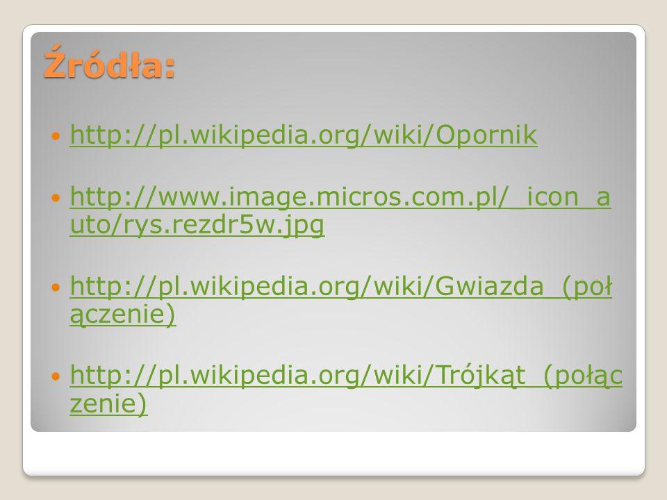 Źródła: http://pl.wikipedia.org/wiki/Opornik http://www.image.micros.com.pl/_icon_a uto/rys.rezdr5w.jpg http://www.image.micros.com.pl/_icon_a uto/rys