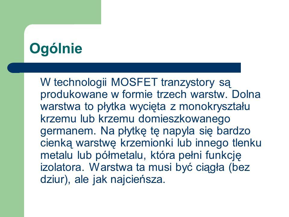 Ogólnie W technologii MOSFET tranzystory są produkowane w formie trzech warstw. Dolna warstwa to płytka wycięta z monokryształu krzemu lub krzemu domi