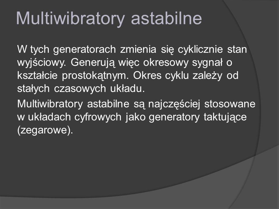 Multiwibratory astabilne W tych generatorach zmienia się cyklicznie stan wyjściowy. Generują więc okresowy sygnał o kształcie prostokątnym. Okres cykl
