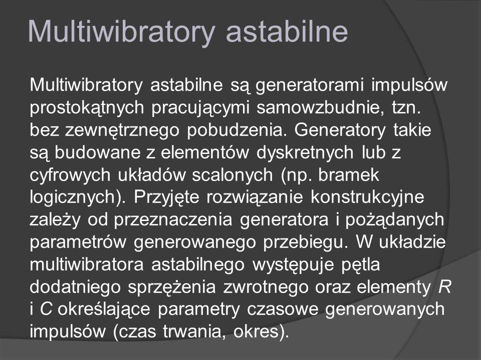 Multiwibratory astabilne Multiwibratory astabilne są generatorami impulsów prostokątnych pracującymi samowzbudnie, tzn.