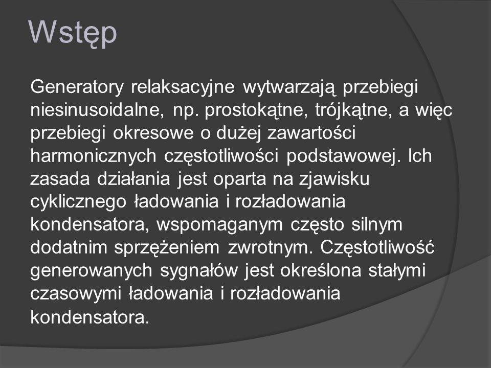 Wstęp Generatory relaksacyjne wytwarzają przebiegi niesinusoidalne, np.