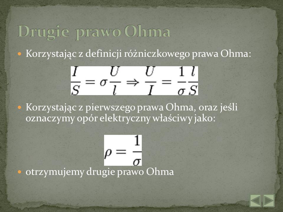 Korzystając z definicji różniczkowego prawa Ohma: Korzystając z pierwszego prawa Ohma, oraz jeśli oznaczymy opór elektryczny właściwy jako: otrzymujem