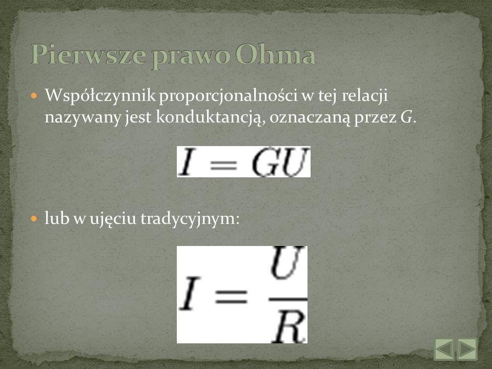 Współczynnik proporcjonalności w tej relacji nazywany jest konduktancją, oznaczaną przez G. lub w ujęciu tradycyjnym: