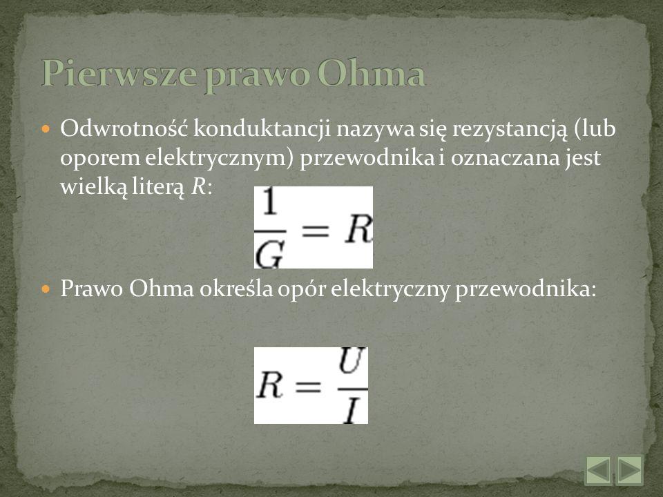 Odwrotność konduktancji nazywa się rezystancją (lub oporem elektrycznym) przewodnika i oznaczana jest wielką literą R: Prawo Ohma określa opór elektry