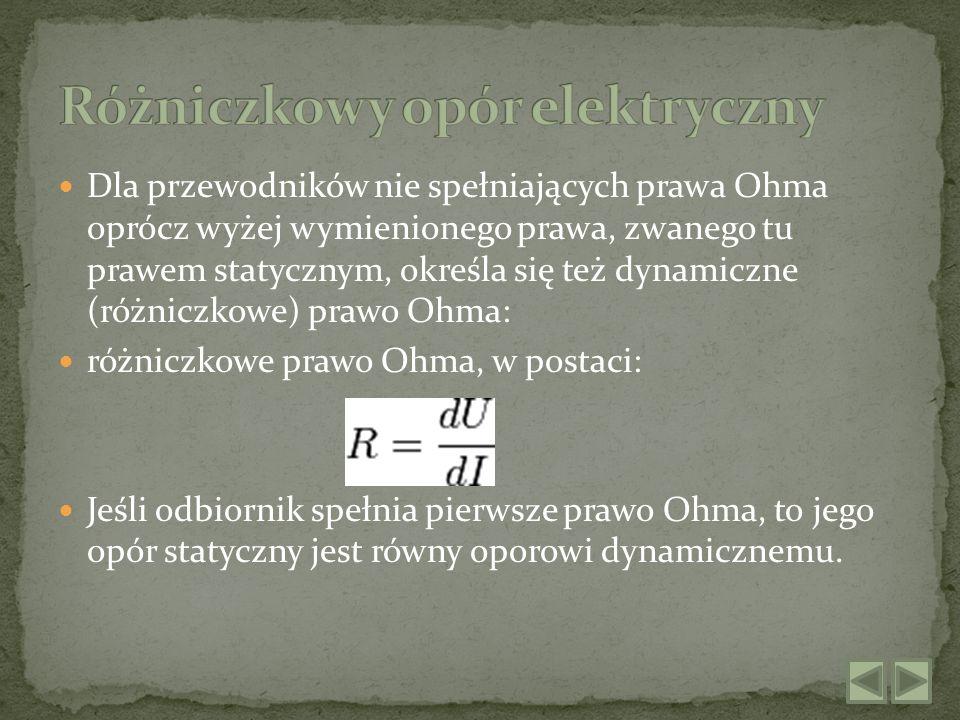 Dla przewodników nie spełniających prawa Ohma oprócz wyżej wymienionego prawa, zwanego tu prawem statycznym, określa się też dynamiczne (różniczkowe)