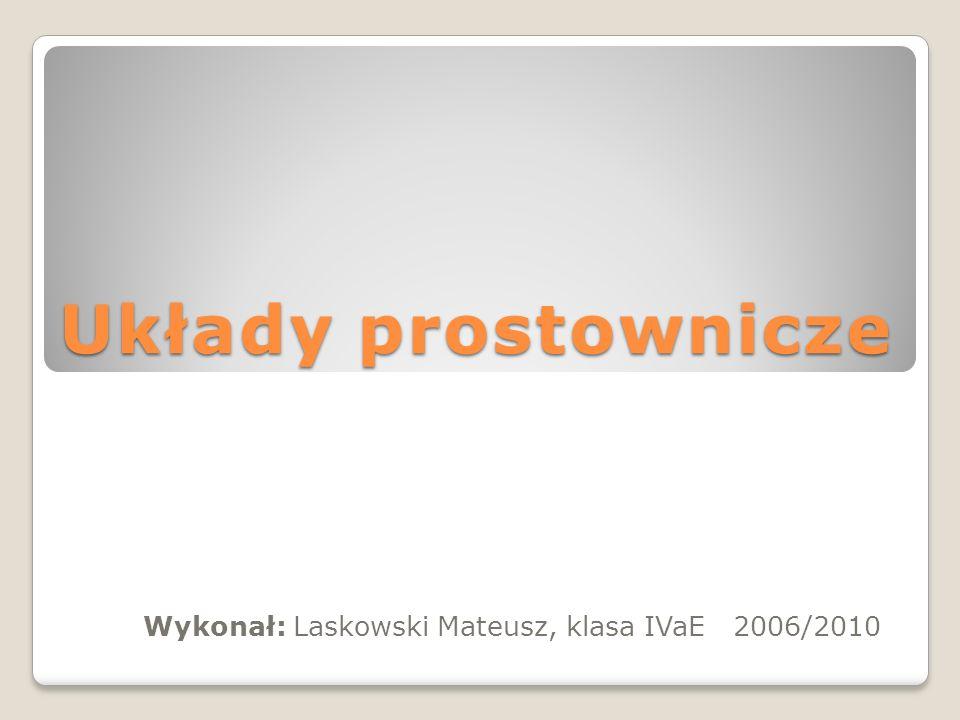Układy prostownicze Wykonał: Laskowski Mateusz, klasa IVaE 2006/2010