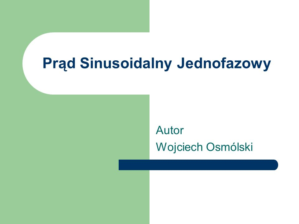 Prąd Sinusoidalny Jednofazowy Autor Wojciech Osmólski