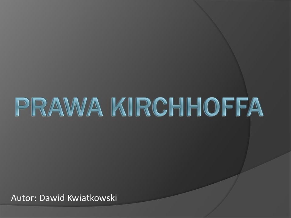I Prawo Kirchhoffa Prawo dotyczące przepływu prądu w rozgałęzieniach obwodu elektrycznego, sformułowane w 1845 roku przez Gustawa Kirchhoffa.