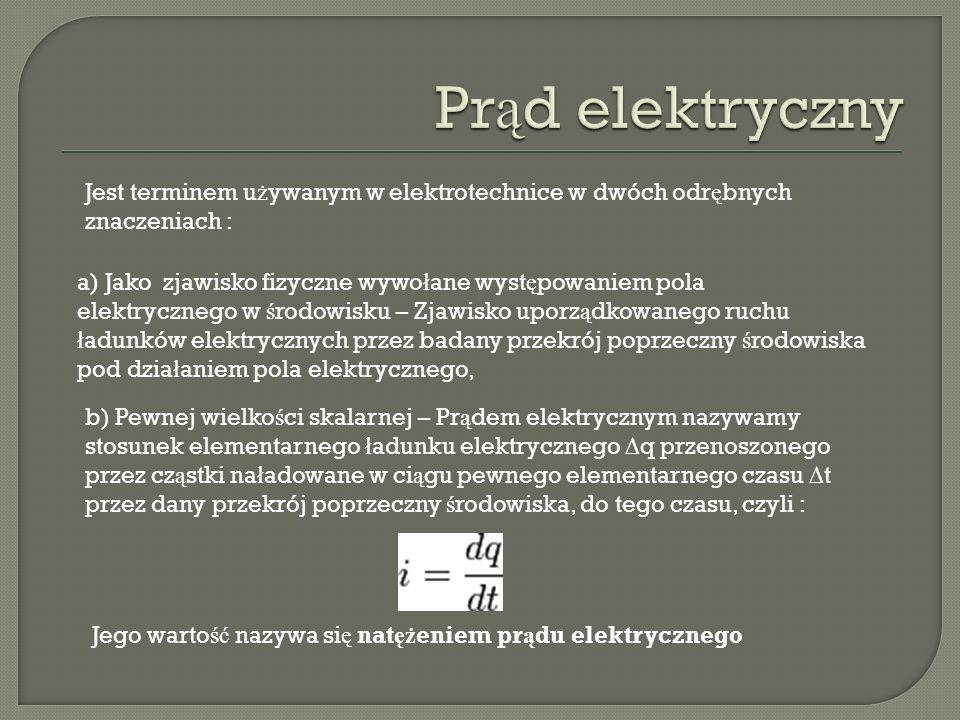 a) Jako zjawisko fizyczne wywo ł ane wyst ę powaniem pola elektrycznego w ś rodowisku – Zjawisko uporz ą dkowanego ruchu ł adunków elektrycznych przez