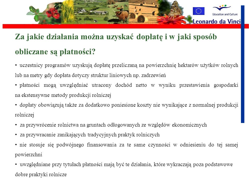 Kto może uczestniczyć w programie? rolnicy (osoby fizyczne i prawne, np. spółdzielnie lub zrzeszenia prywatnych właścicieli gruntów rolnych wieloletni