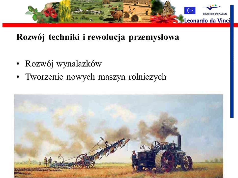 Rozwój techniki i rewolucja przemysłowa Rozwój wynalazków Tworzenie nowych maszyn rolniczych