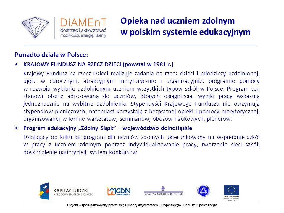 Ponadto działa w Polsce: KRAJOWY FUNDUSZ NA RZECZ DZIECI (powstał w 1981 r.) Krajowy Fundusz na rzecz Dzieci realizuje zadania na rzecz dzieci i młodzieży uzdolnionej, ujęte w corocznym, atrakcyjnym merytorycznie i organizacyjnie, programie pomocy w rozwoju wybitnie uzdolnionym uczniom wszystkich typów szkół w Polsce.