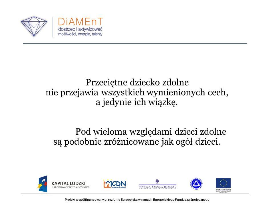 Projekt współfinansowany przez Unię Europejską w ramach Europejskiego Funduszu Społecznego Przeciętne dziecko zdolne nie przejawia wszystkich wymienio