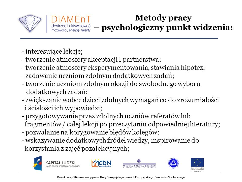 Projekt współfinansowany przez Unię Europejską w ramach Europejskiego Funduszu Społecznego - interesujące lekcje; - tworzenie atmosfery akceptacji i p