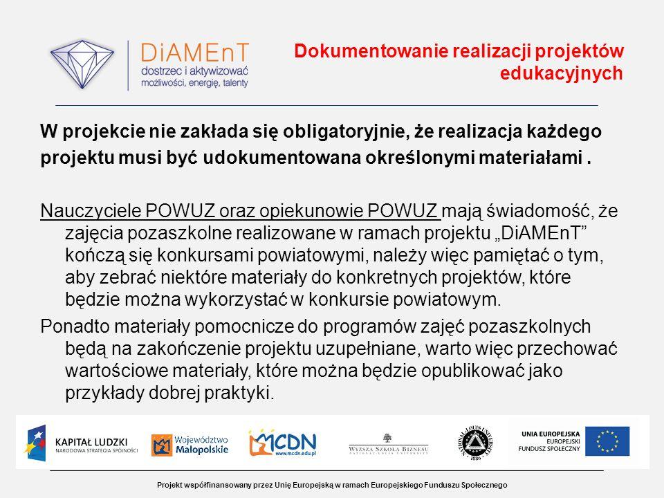 Projekt współfinansowany przez Unię Europejską w ramach Europejskiego Funduszu Społecznego Dokumentowanie realizacji projektów edukacyjnych W projekcie nie zakłada się obligatoryjnie, że realizacja każdego projektu musi być udokumentowana określonymi materiałami.
