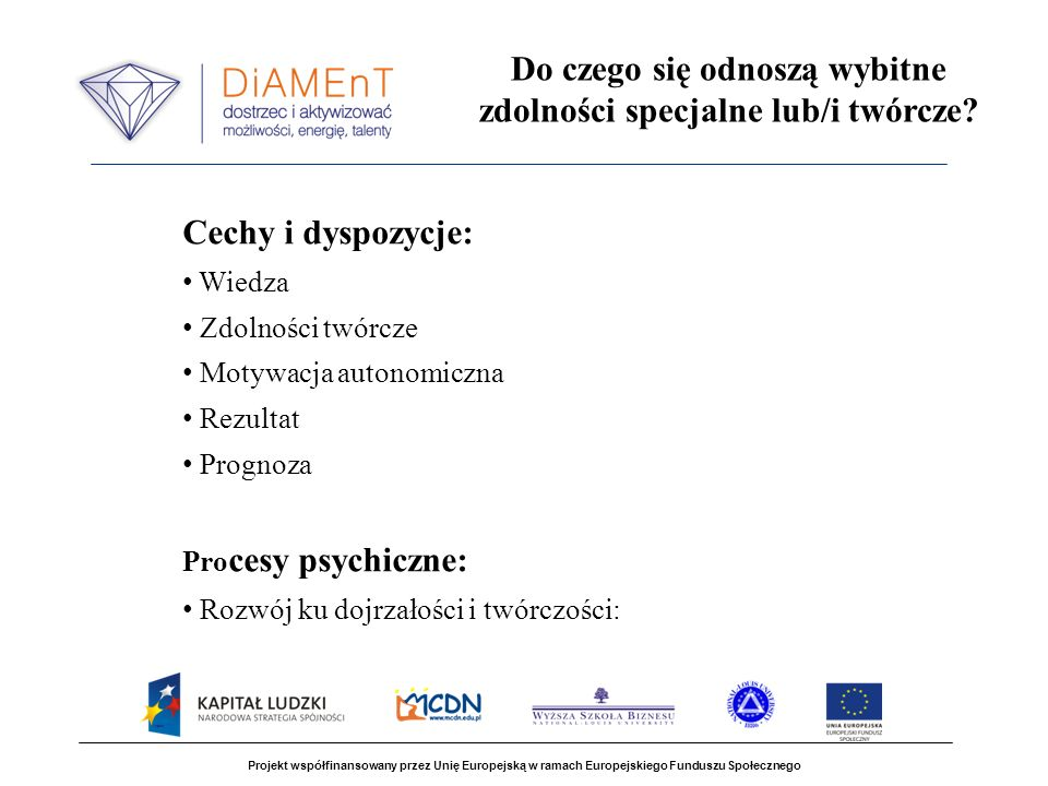 Projekt współfinansowany przez Unię Europejską w ramach Europejskiego Funduszu Społecznego Do czego się odnoszą wybitne zdolności specjalne lub/i twór